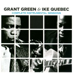 Grant Green / Ike Quebec - Complete Instrumental Sessions