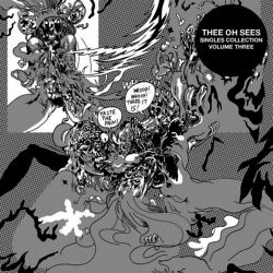 Castlemania Thee Oh Sees Songs Reviews Credits >> Singles Collection Vol 3 Thee Oh Sees Songs Reviews Credits