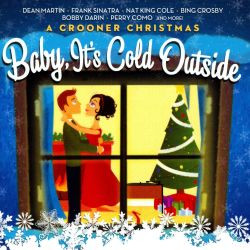 A Crooner Christmas Baby It S Cold Outside Various