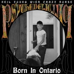 Neil Young & Crazy Horse - Born In Ontario