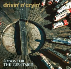 Drivin' n' Cryin' - Songs For the Turntable
