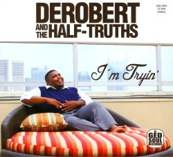 DeRobert & the Half-Truths - I'm Tryin'