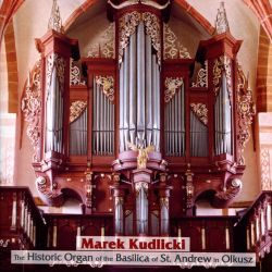 Marek Kudlicki - The Historic Organ of the Basilica of St. Andrew in Olkusz