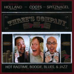 Danny Coots / Brian Holland / Martin Spitznagel - Three's Company: Hot Ragtime, Boogie, Blues, & Jazz