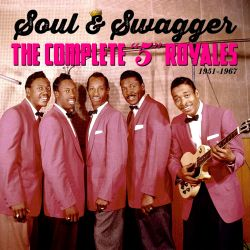 """Soul & Swagger: The Complete """"5"""" Royales 1951-1967"""