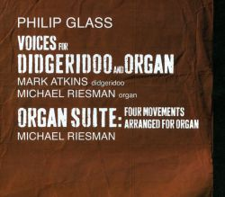 Glass: Voices for Didgeridoo and Organ; Organ Suite