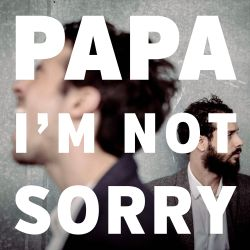 PAPA - I'm Not Sorry