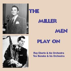 Tex Beneke & His Orchestra / Ray Eberle & His Orchestra - The Miller Men Play On