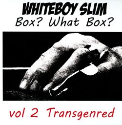 Whiteboy Slim - Box? What Box?, Vol. 2: Transgenred