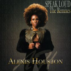 Alexis Houston - Speak Loud: The Remixes