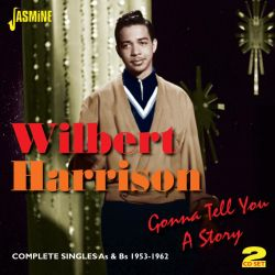 Wilbert Harrison - Gonna Tell You a Story: Complete Singles As & Bs 1953-1962