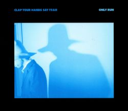 Clap Your Hands Say Yeah - Only Run