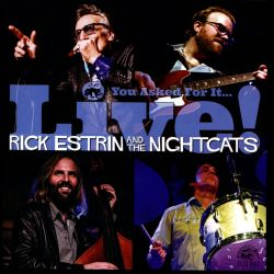 Rick Estrin / Rick Estrin and the Nightcats - You Asked For It...Live!