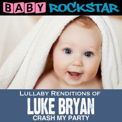 Lullaby Renditions of Luke Bryan: Crash My Party