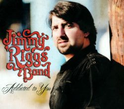 Jimmy Riggs Band - Addicted to You