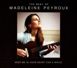 Keep Me in Your Heart for a While: The Best of Madeleine Peyroux