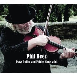 Phil Beer - Plays Guitar and Fiddle, Sings a Bit