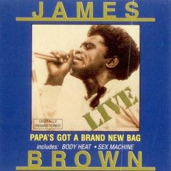 James Brown - Papa's Got a Brand New Bag: Live