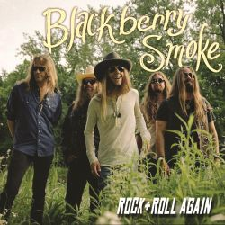 Blackberry Smoke - Rock And Roll Again