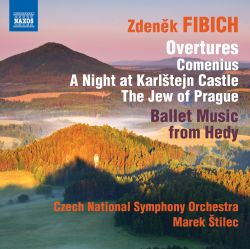 Marek Stilec / Czech National Symphony Orchestra - Fibich: Overtures; Ballet Music from Hedy
