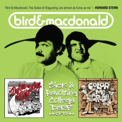 Bird & MacDonald - Sick & Revolting College Daze: The Dukes Of Disgusting/Color Me Crude