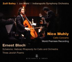 Nico Muhly: Cello Concerto; Ernest Bloch: Schelomo - Hebraic Rhapsody for Cello and Orchestra; Three Jewish Poems
