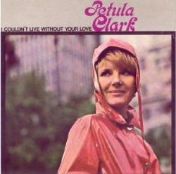 Petula Clark - I Couldn't Live Without Your Love