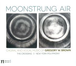 Moonstrung Air: Choral and Vocal Music of Gregory W. Brown