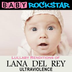 Baby Rockstar - Lullaby Renditions of Lana Del Rey: Ultraviolence