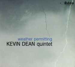 Kevin Dean Quintet - Weather Permitting