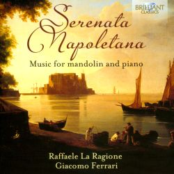 Raffaele La Ragione / Giacomo Ferrari - Serenata Napoletana: Music for Mandolin and Piano