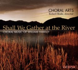 Shall We Gather at the River: Choral Music of William Hawley