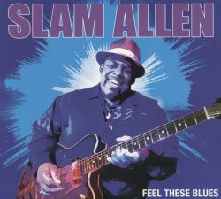 Slam Allen - Feel These Blues