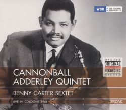 Cannonball Adderley / Cannonball Adderley Quintet / Benny Carter Sextet - Live in Cologne 1961 + Benny Carter Sextet