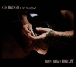 Ron Hacker & the Hacksaws - Goin' Down Howlin'