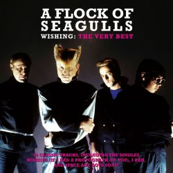 A Flock of Seagulls - Wishing: The Very Best Of