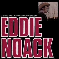 Ain't the Reaping Ever Done? 1962-1976 - Eddie Noack   Songs