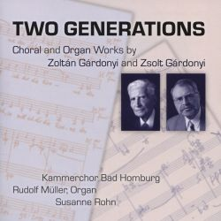Two Generations: Choral and Organ Works by Zoltán Gárdonyi and Zsolt Gárdonyi