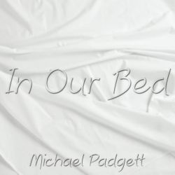 Michael Padgett - In Our Bed