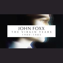 John Foxx - The Virgin Years: 1980-1985
