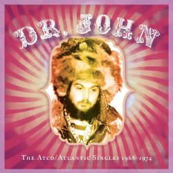 Dr. John - The  Atco/Atlantic Singles 1968-1974
