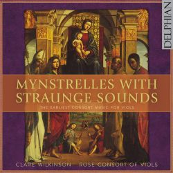 Clare Wilkinson / Rose Consort of Viols - Mynstrelles with Straunge Sounds
