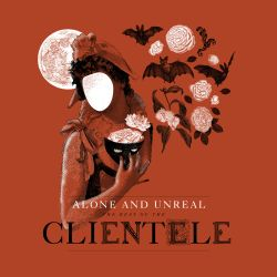 Alone & Unreal: The Best of the Clientele