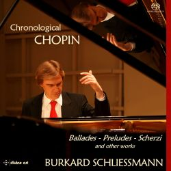 Burkard Schliessmann - Chronological Chopin: Ballades, Preludes, Scherzi and Other Works