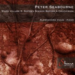 Alessandro Viale - Peter Seabourne: Steps, Vol. 5 - Sixteen Scenes before a Crucifixion