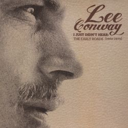 Lee Conway - I Just Didn't Hear: The Early Roads (1969-1973)