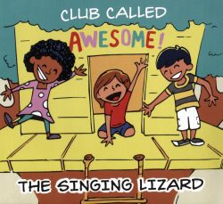 The Singing Lizard - Club Called Awesome