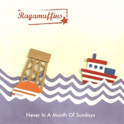 The Ragamuffins - Never in a Month of Sundays