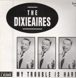 The Dixieaires - My Trouble Is Hard