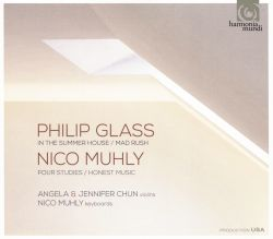 Philip Glass: In the Summer House, Mad Rush; Nico Muhly: Four Studies, Honest Music